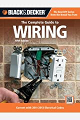 Black & Decker The Complete Guide to Wiring, 5th Edition: Current with 2011-2013 Electrical Codes (Black & Decker Complete Guide) Paperback