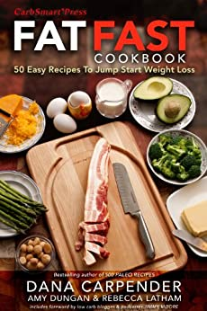 Fat Fast Cookbook: 50 Easy Recipes to Jump Start Weight Loss by [Carpender, Dana,  Dungan, Amy, Latham, Rebecca]