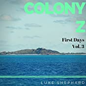 Colony Z: First Days: Book 3 | Luke Shephard