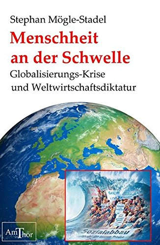 Menschheit an der Schwelle: Globalisierungs-Krise und Weltwirtschaftsdiktatur