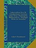 Labyrinthus Sive De Compositione Continui Liber Unus: Philosophis, Mathematicis, Theologis Utilis Ac Iucundus (Latin Edition)