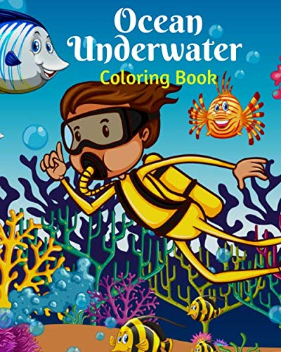 Ocean Underwater Coloring Book: An Adult Coloring Book with amazing Tropical Fish,Animals, Fun Sea Creatures, and Stunning Ocean Life and Landscapes Underwater Scenes for Relaxation