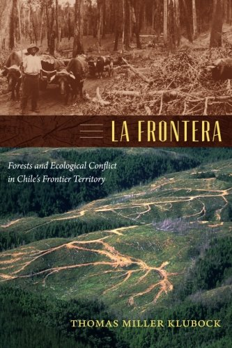 La Frontera: Forests and Ecological Conflict in Chile's Frontier Territory (Radical Perspectives)
