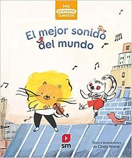 El Mejor Sonido Del Mundo Mis Primeros Cuentos Spanish Edition Wume Cindy 9788413180007 Books