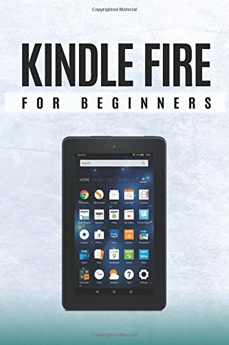 B.E.S.T Kindle Fire for Beginners: A step by step manual for kindle users<br />[T.X.T]