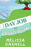 From Day Job to Passive Income (Truly Passive Income Series): Transition Into a 4 Hour Workweek by Turning Your Day Job Expertise Into Multiple Streams of Passive Income