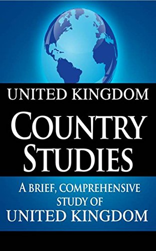 UNITED KINGDOM Country Studies: A brief, comprehensive study of United Kingdom