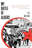 Front cover for the book My Battle of Algiers: A Memoir by Ted Morgan
