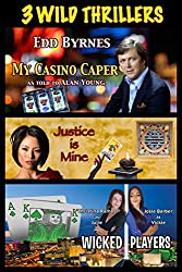 3 Wild Thrillers (My Casino Caper, Justice is Mine, Wicked Players)