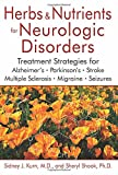 Herbs and Nutrients for Neurologic Disorders: Treatment Strategies for Alzheimer's, Parkinson's, Stroke, Multiple Sclerosis, Migraine, and Seizures