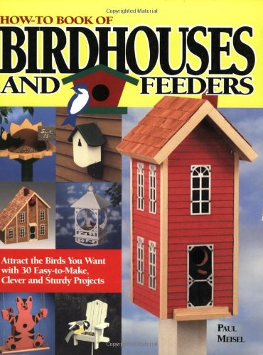 Clever Birdhouse - How-To Book of Birdhouses and Feeders: Attract the Birds You Want with 30 Easy-To-Make, Clever and Sturdy Projects