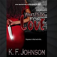 What I'd Do for Love Audiobook by KF Johnson Narrated by Trei Taylor