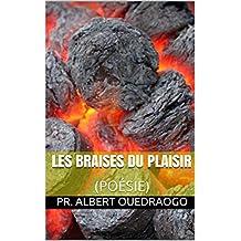 LES BRAISES DU PLAISIR: (POÉSIE) (French Edition)