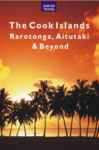 The Cook Islands: Rarotonga, Aitutaki & Beyond (Travel Adventures)