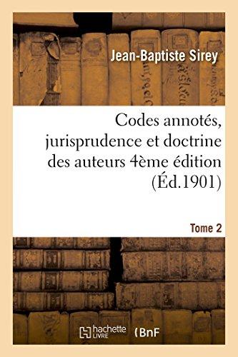 Codes annotés, jurisprudence et doctrine des auteurs 4 ème édition Tome 2