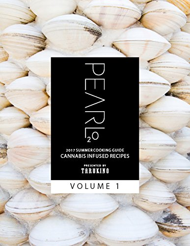 The Official Pearl2O 2017 Summer Cooking Guide: 40 Cannabis Infused Recipes by Tarukino LLC