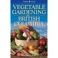 Vegetable Gardening for British Columbia
