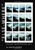 Else-Where: Essays in Art, Architecture, and Cultural Production 2002-2011, Gavin Keeney, 1443833592