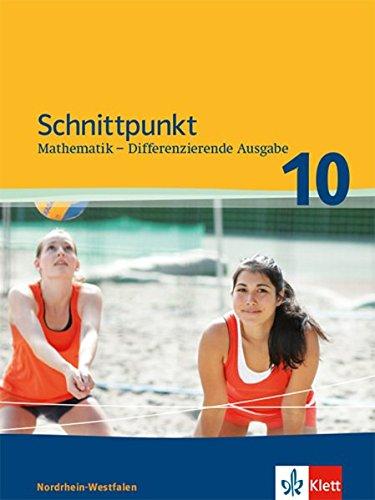 Schnittpunkt Mathematik 10. Differenzierende Ausgabe Nordrhein-Westfalen: Schülerbuch Klasse 10 (Schnittpunkt Mathematik. Differenzierende Ausgabe für Nordrhein-Westfalen ab 2012)