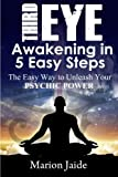 Third Eye Awakening in 5 Easy Steps: The Easy Way to Unleash Your Psychic Power and Open the Third Eye Chakra (New Age Healing for Modern Life)