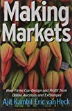 Making Markets: How Firms Can Design and Profit from Online Auctions and Exchanges by Kambil, Ajit, Van Heck, Eric, Heck, E. Van (2002) Hardcover