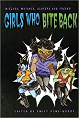Girls Who Bite Back: Witches, Mutants, Slayers and Freaks Paperback