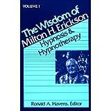 The Wisdom of Milton H. Erickson: Hypnosis and Hypnotherapy