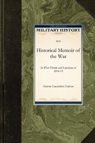 Read Online Historical Memoir of the War: In West Florida and Louisiana in 1814-15 (Military History) pdf epub