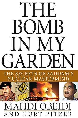 The Bomb in My Garden: The Secrets of Saddam s Nuclear Mastermind