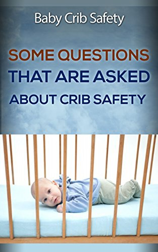 Are Asked About Crib Safety : Baby Crib Safety (Safety Bedding)