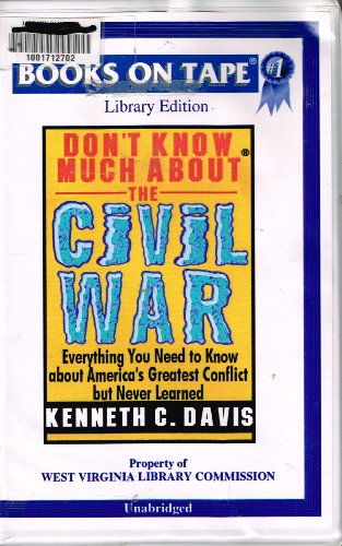 Don't Know Much About the Civil War: Everything You Need to Know About America's Greatest Conflict but Never Learned [UNABRIDGED] by Books On Tape