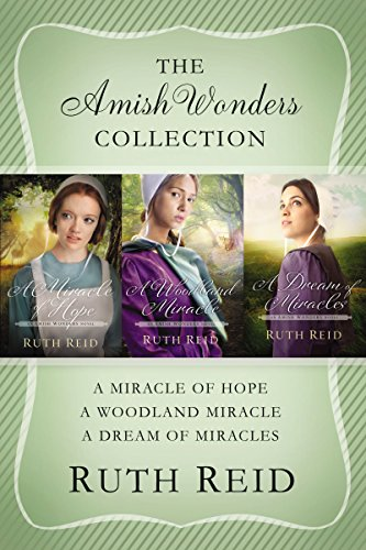 The Amish Wonders Collection: A Miracle of Hope, A Woodland Miracle, A Dream of Miracles (The Amish Wonders Series) by [Reid, Ruth]