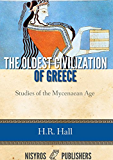 The Oldest Civilization of Greece: Studies of the Mycenaean Age