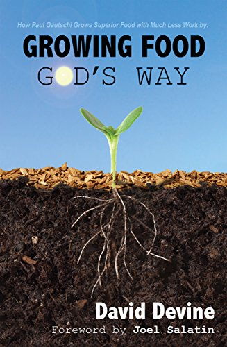 Growing Food God's Way: Paul Gautschi Grows Superior Food With Much Less Work By... by [Devine, David]