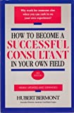 How to Become a Successful Consultant in Your Own Field, Hubert Bermont, 1559586958