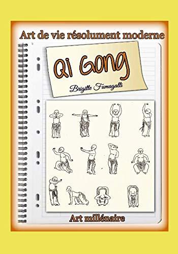 Qi Gong: Art de vie rsolument moderne, Art millnaire ! (Bien Vivre et Sant) (French Edition)