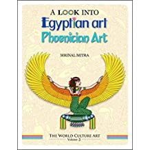 A Look Into Egyptian Art, Phoenician Art (The World Culture Art Book 3)
