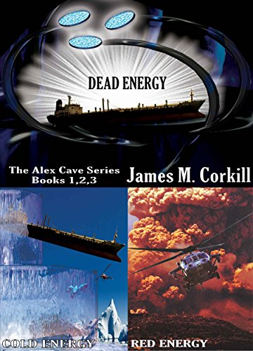 The Alex Cave Series books 1, 2, 3, The Energy Saga. by James M. Corkill