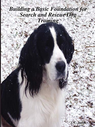 Rescue Building - Building a Basic Foundation for Search and Rescue Dog Training