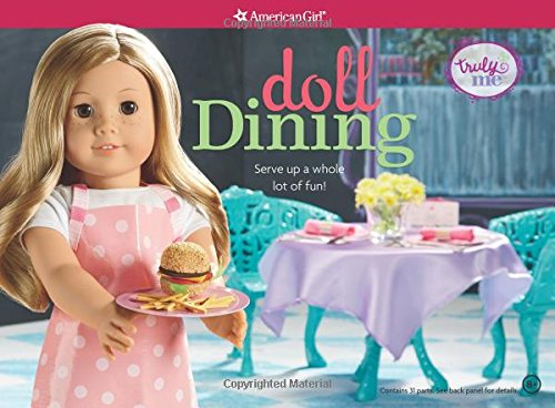 Doll Dining: Serve up a whole lot of fun! (Truly Me) (American Girl Doll Dining Book)