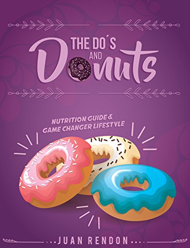 THE DOs AND DONUTS - Nutrition Guide and Game Changer Lifestyle: Little Habits... Drastic Changes