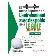 Le guide suprême de l'entrainement avec des poids pour le golf après 40 ans (French Edition)