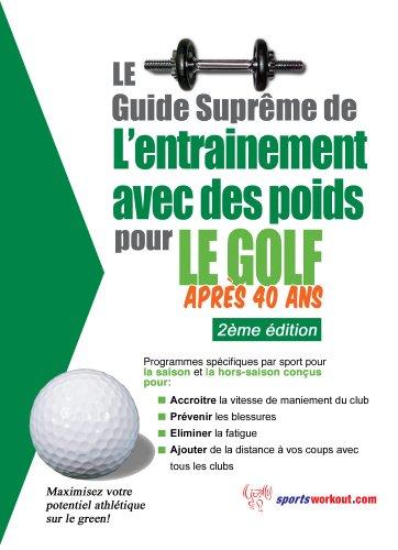 Le guide suprême de l'entrainement avec des poids pour le golf après 40 ans (French Edition) (Golf Apres)