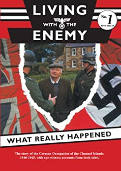 Living with the Enemy-The Story of the German Occupation of the Channel Islands 1940-1945, with eye-witness accounts from both sides. Foreword by Jack Higgins by [Loughlin, Roy Mc]