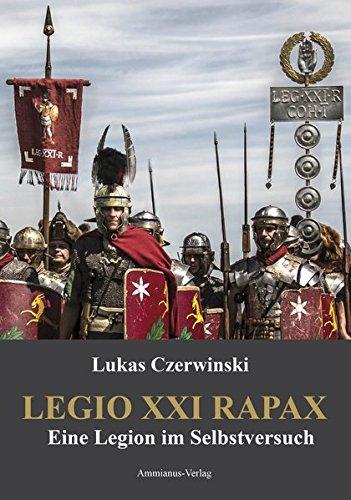 Legio XXI Rapax: Eine Legion im Selbstversuch