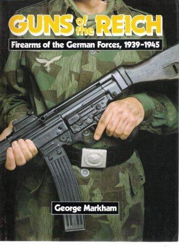 Guns of the Reich: Firearms of the German Forces, 1939-1945 (Best Gun In Modern Warfare 3)