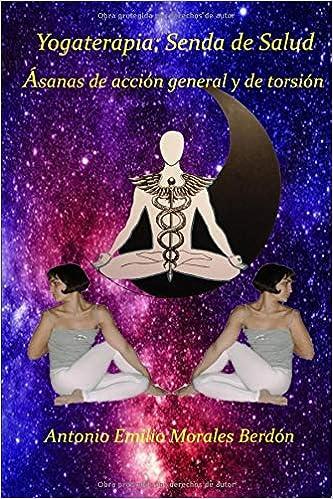 Yogaterapia: Senda de Salud: Ásanas de acción general y de ...