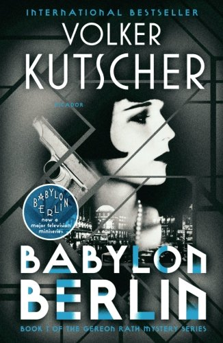(Babylon Berlin: Book 1 of the Gereon Rath Mystery Series)