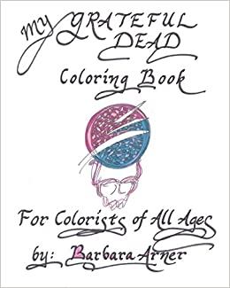 my grateful dead coloring book for colorists of all ages barbara arner 9781539316435 amazoncom books - Grateful Dead Coloring Book