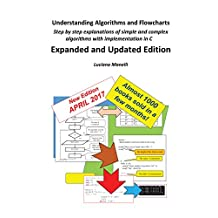 Understanding Algorithms and Flowcharts: step by step explanations of simple and complex algorithms with implementation in C (Fundamentals of Modern Information Technology Book 1)